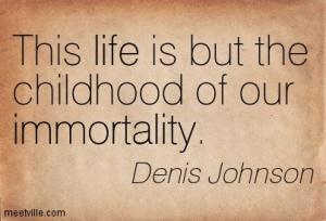 Quotation-Denis-Johnson-immortality-life-Meetville-Quotes-47338