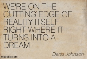 Quotation-Denis-Johnson-right-dream-reality-Meetville-Quotes-73210
