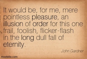 Quotation-John-Gardner-eternity-philosophy-long-order-pleasure-illusion-Meetville-Quotes-180635