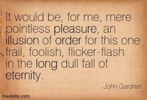 Quotation-John-Gardner-eternity-philosophy-long-order-pleasure-illusion-Meetville-Quotes-180635
