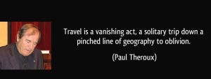 quote-travel-is-a-vanishing-act-a-solitary-trip-down-a-pinched-line-of-geography-to-oblivion-paul-theroux-321840