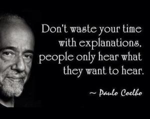Dont-waste-your-time-with-explanations-people-only-hear-what-they-want-to-hear