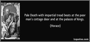 quote-pale-death-with-impartial-tread-beats-at-the-poor-man-s-cottage-door-and-at-the-palaces-of-kings-horace-283776
