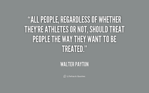 quote-Walter-Payton-all-people-regardless-of-whether-theyre-athletes-205177_1